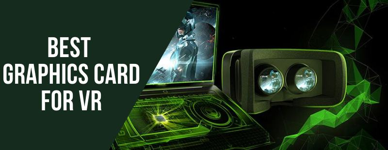 Best Graphics Card for VR of 2021 or VR Ready GPUs